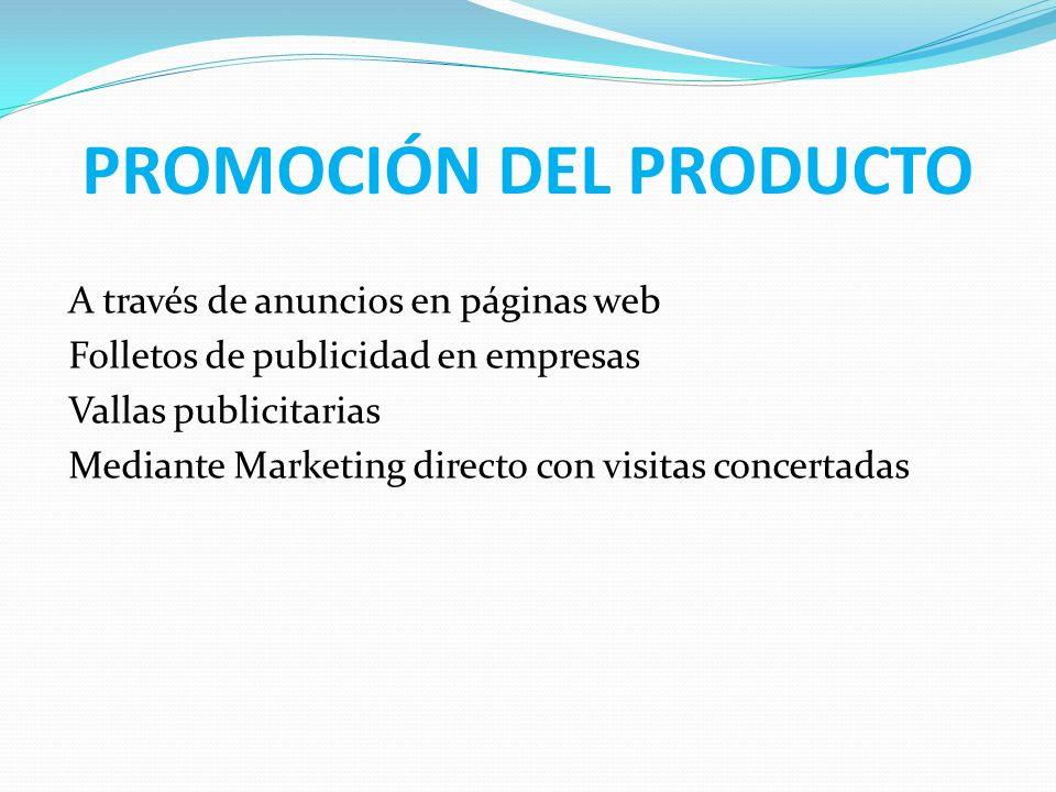 PROMOCIÓN DEL PRODUCTO A través de anuncios en páginas web Folletos de publicidad en empresas Vallas publicitarias Mediante Marketing directo con visi