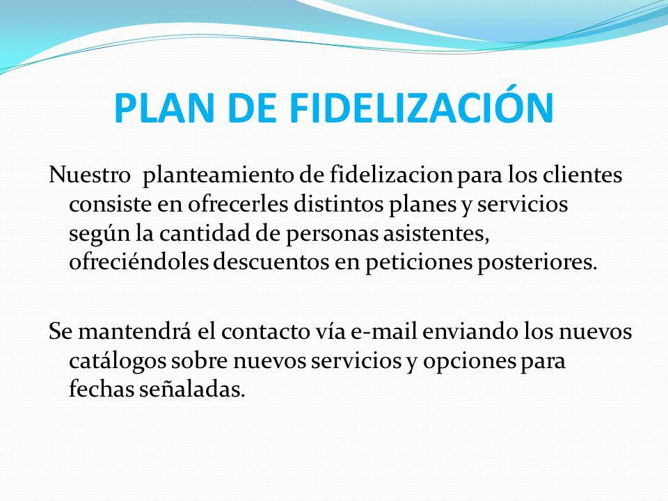 PLAN DE FIDELIZACIÓN Nuestro planteamiento de fidelizacion para los clientes consiste en ofrecerles distintos planes y servicios según la cantidad de