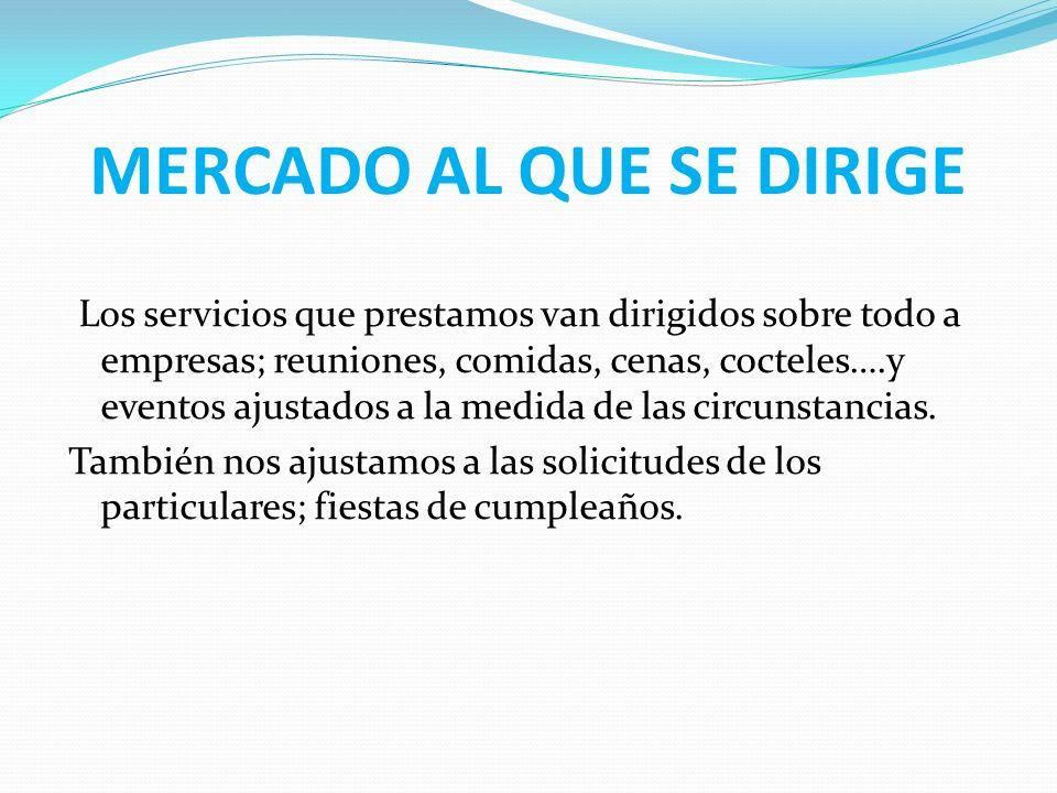 MERCADO AL QUE SE DIRIGE Los servicios que prestamos van dirigidos sobre todo a empresas; reuniones, comidas, cenas, cocteles….y eventos ajustados a l