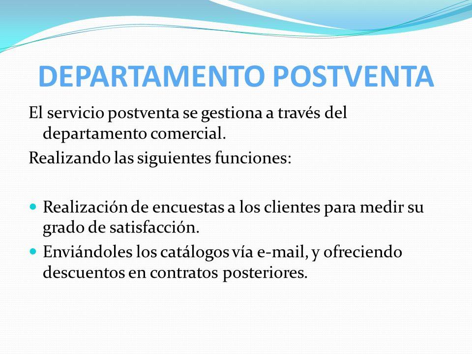 DEPARTAMENTO POSTVENTA El servicio postventa se gestiona a través del departamento comercial. Realizando las siguientes funciones: Realización de encu