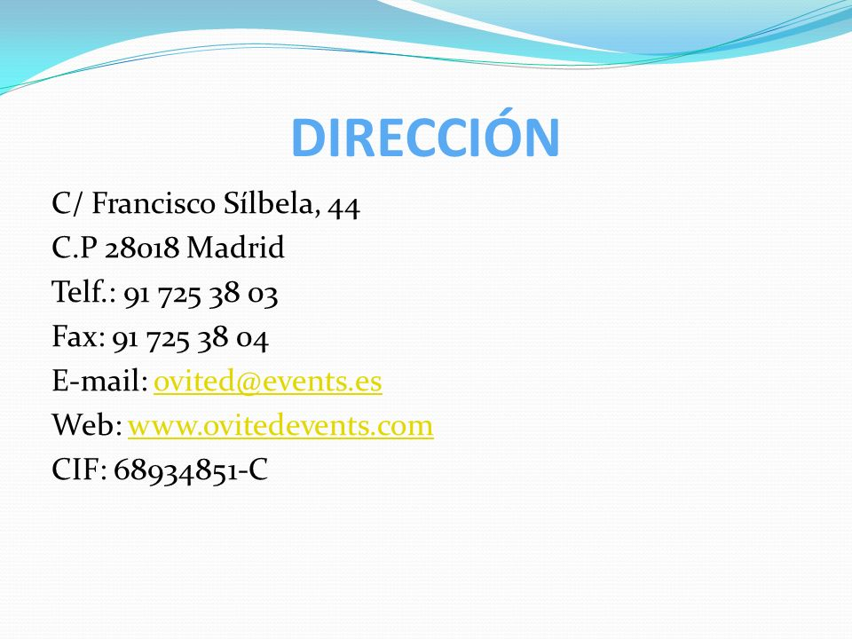 C/ Francisco Sílbela, 44 C.P 28018 Madrid Telf.: 91 725 38 03 Fax: 91 725 38 04 E-mail: ovited@events.esovited@events.es Web: www.ovitedevents.comwww.ovitedevents.com CIF: 68934851-C