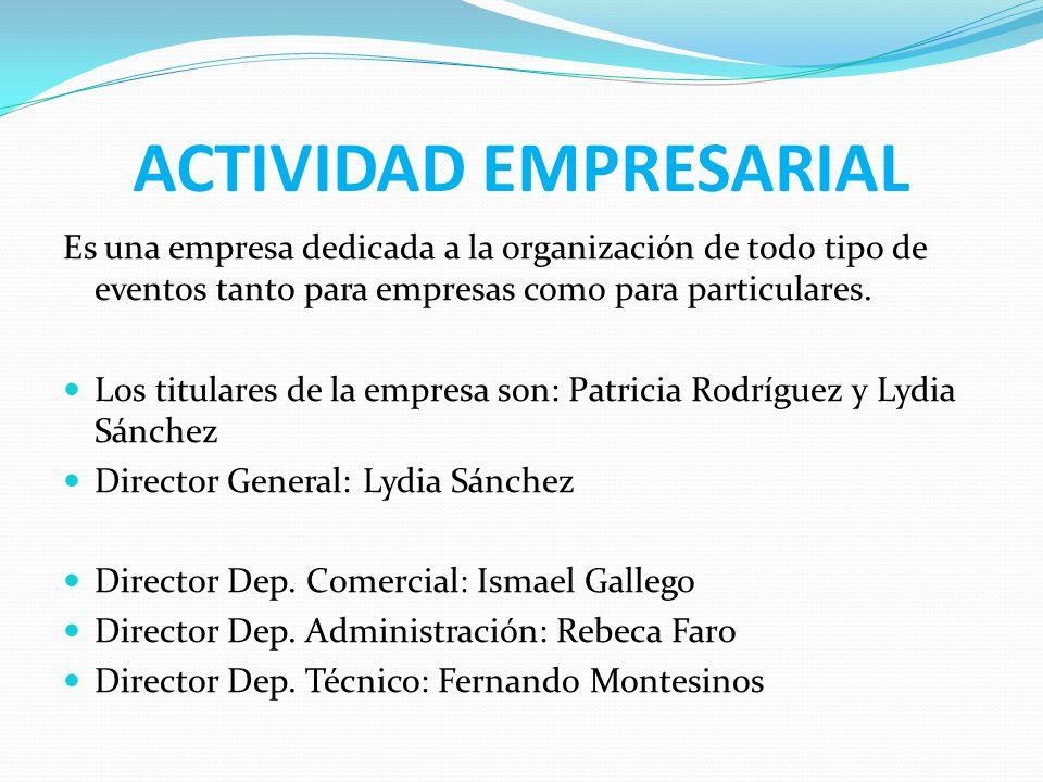 ACTIVIDAD EMPRESARIAL Es una empresa dedicada a la organización de todo tipo de eventos tanto para empresas como para particulares. Los titulares de l
