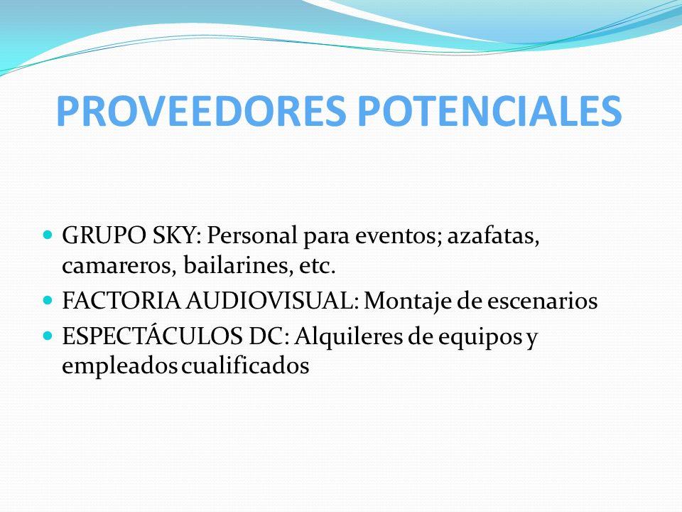 PROVEEDORES POTENCIALES GRUPO SKY: Personal para eventos; azafatas, camareros, bailarines, etc. FACTORIA AUDIOVISUAL: Montaje de escenarios ESPECTÁCUL