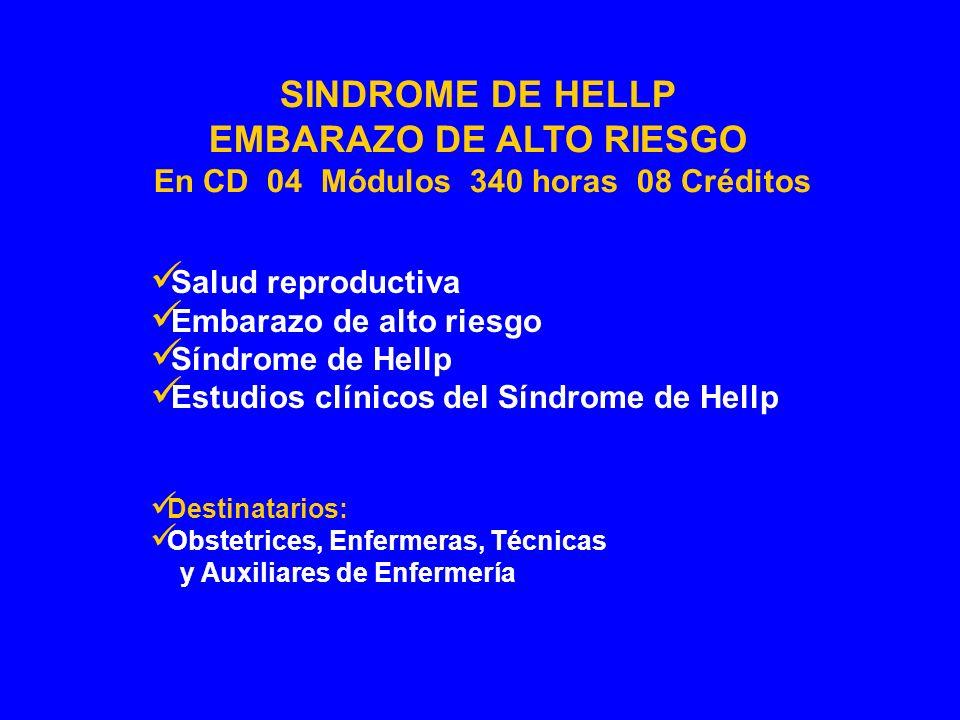 Salud reproductiva Embarazo de alto riesgo Síndrome de Hellp Estudios clínicos del Síndrome de Hellp Destinatarios: Obstetrices, Enfermeras, Técnicas
