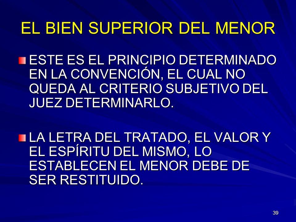 39 EL BIEN SUPERIOR DEL MENOR ESTE ES EL PRINCIPIO DETERMINADO EN LA CONVENCIÓN, EL CUAL NO QUEDA AL CRITERIO SUBJETIVO DEL JUEZ DETERMINARLO. LA LETR