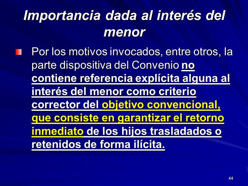 44 Importancia dada al interés del menor Por los motivos invocados, entre otros, la parte dispositiva del Convenio no contiene referencia explícita al