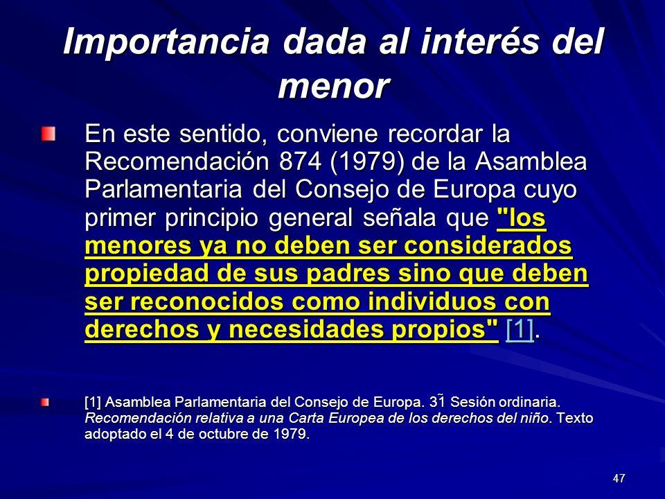 47 Importancia dada al interés del menor En este sentido, conviene recordar la Recomendación 874 (1979) de la Asamblea Parlamentaria del Consejo de Eu