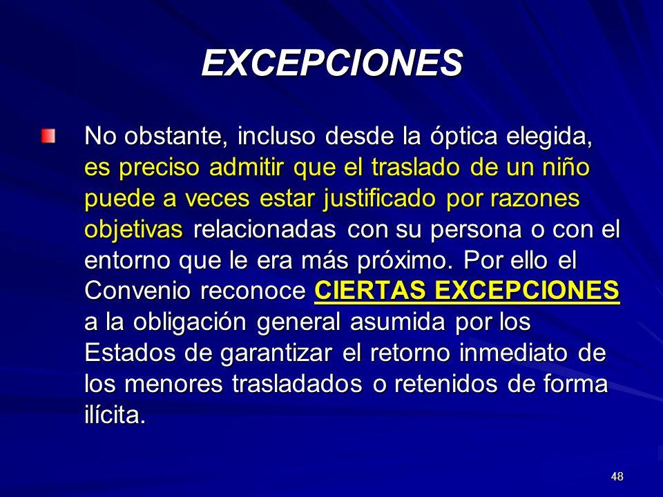 48 EXCEPCIONES No obstante, incluso desde la óptica elegida, es preciso admitir que el traslado de un niño puede a veces estar justificado por razones