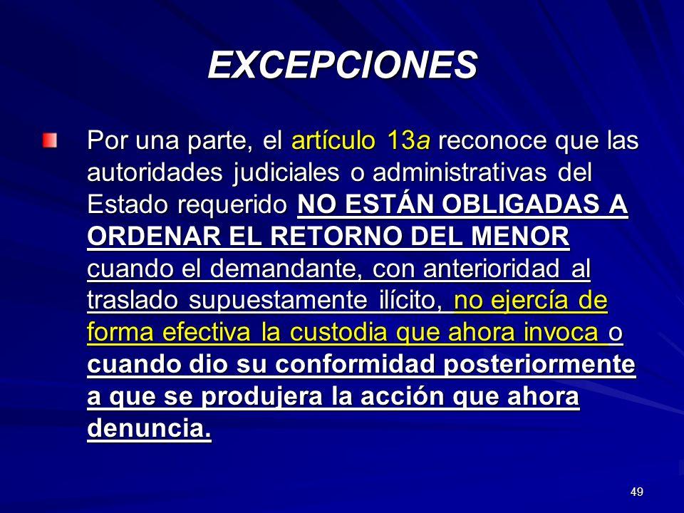 49 EXCEPCIONES Por una parte, el artículo 13a reconoce que las autoridades judiciales o administrativas del Estado requerido NO ESTÁN OBLIGADAS A ORDE