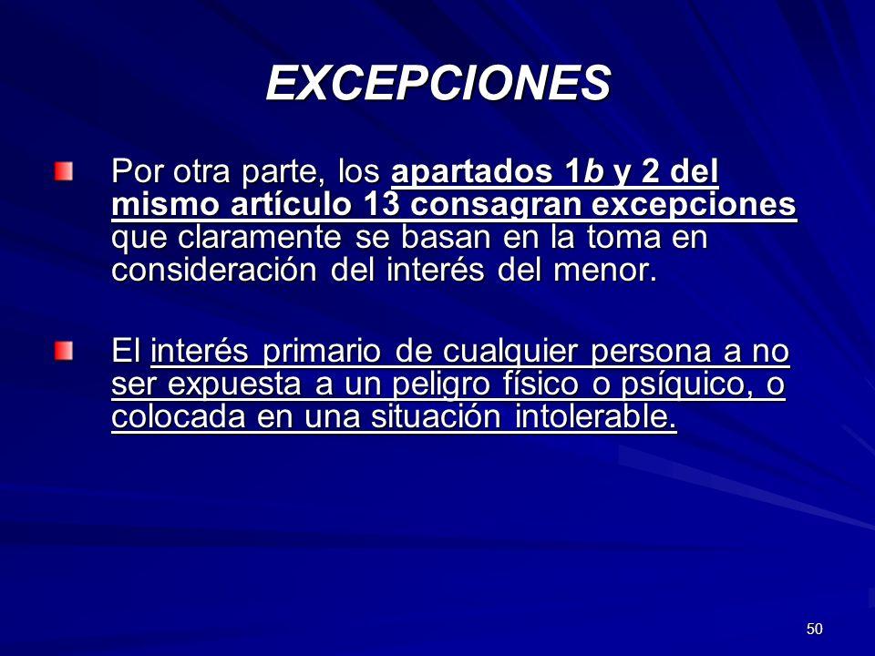 50 EXCEPCIONES Por otra parte, los apartados 1b y 2 del mismo artículo 13 consagran excepciones que claramente se basan en la toma en consideración de