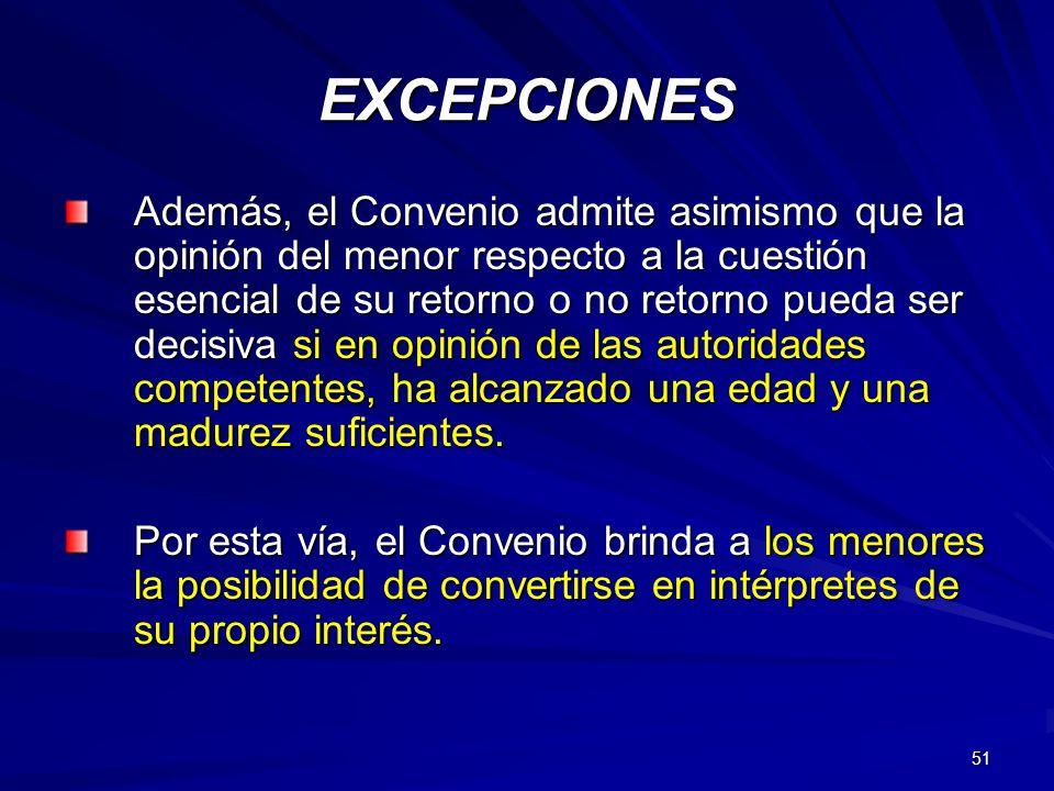 51 EXCEPCIONES Además, el Convenio admite asimismo que la opinión del menor respecto a la cuestión esencial de su retorno o no retorno pueda ser decis