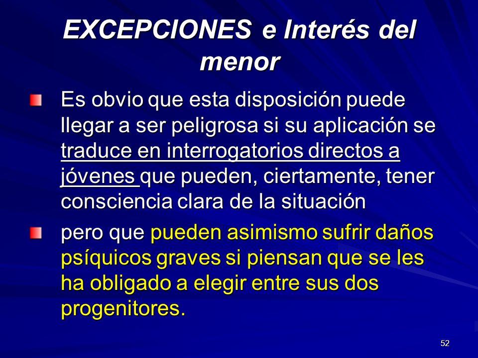 52 EXCEPCIONES e Interés del menor Es obvio que esta disposición puede llegar a ser peligrosa si su aplicación se traduce en interrogatorios directos