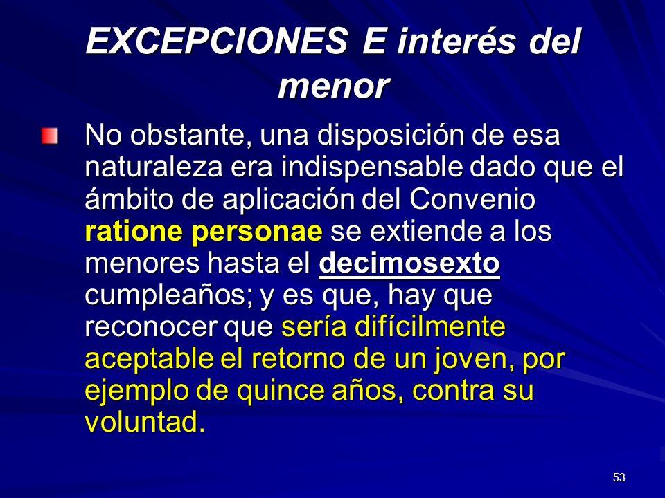 53 EXCEPCIONES E interés del menor No obstante, una disposición de esa naturaleza era indispensable dado que el ámbito de aplicación del Convenio rati