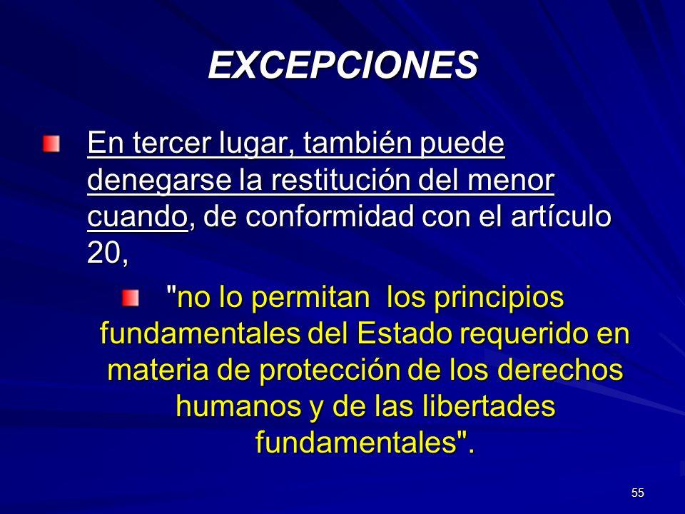 55 EXCEPCIONES En tercer lugar, también puede denegarse la restitución del menor cuando, de conformidad con el artículo 20,