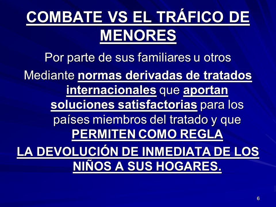 6 COMBATE VS EL TRÁFICO DE MENORES Por parte de sus familiares u otros Mediante normas derivadas de tratados internacionales que aportan soluciones sa
