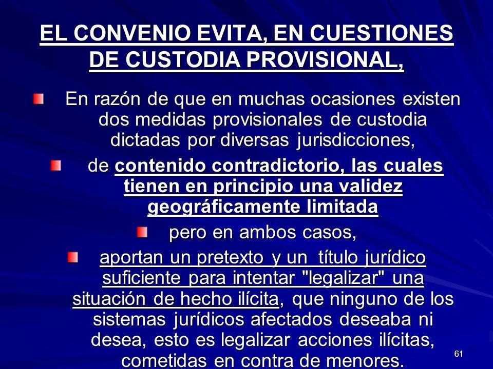 61 EL CONVENIO EVITA, EN CUESTIONES DE CUSTODIA PROVISIONAL, En razón de que en muchas ocasiones existen dos medidas provisionales de custodia dictada