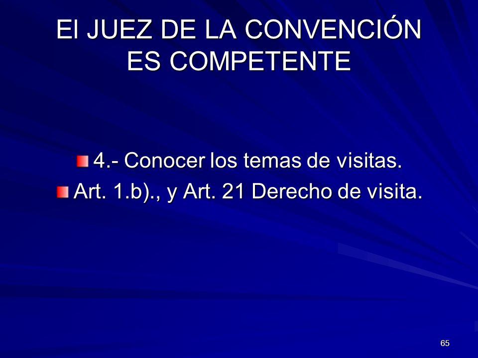 65 El JUEZ DE LA CONVENCIÓN ES COMPETENTE 4.- Conocer los temas de visitas. Art. 1.b)., y Art. 21 Derecho de visita.