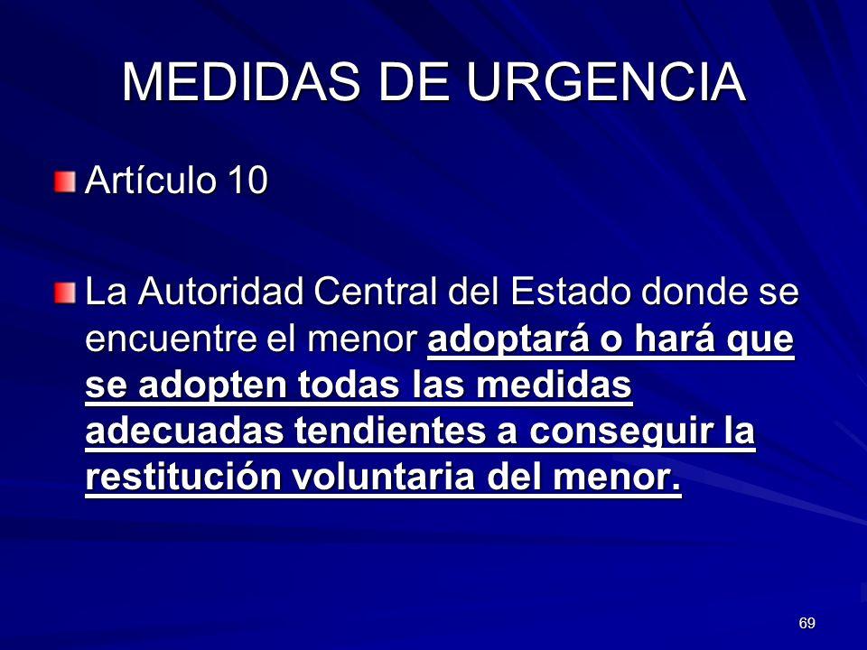 69 MEDIDAS DE URGENCIA Artículo 10 La Autoridad Central del Estado donde se encuentre el menor adoptará o hará que se adopten todas las medidas adecua