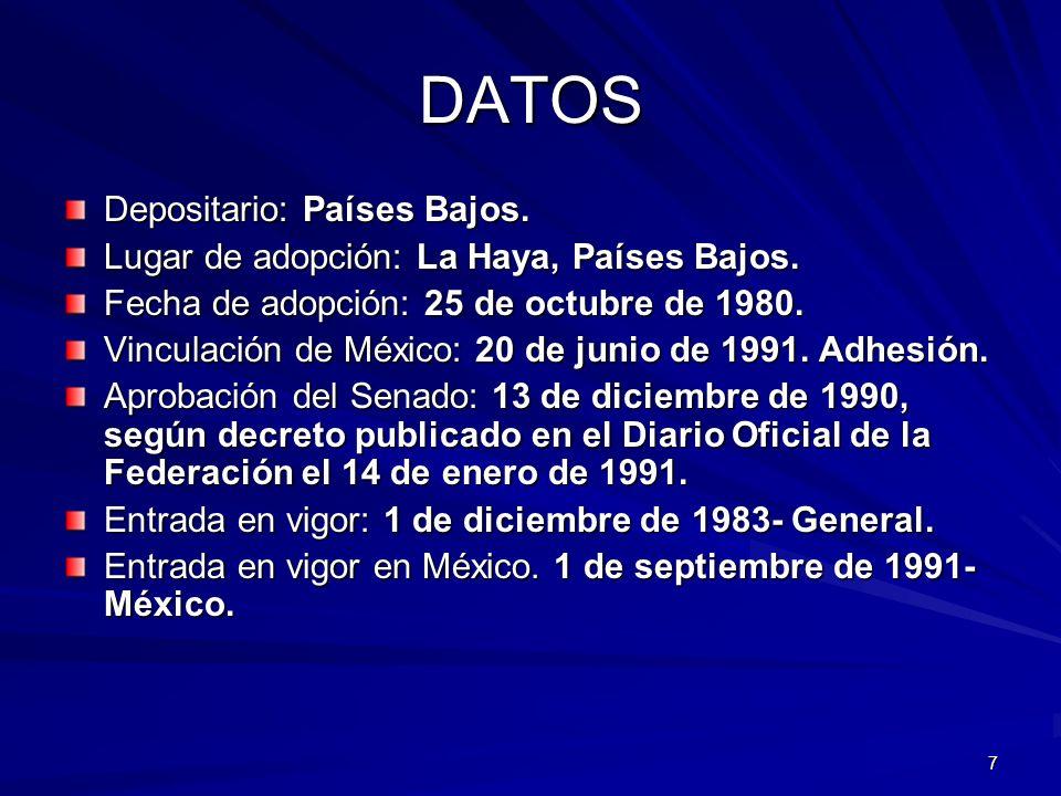 7 DATOS Depositario: Países Bajos. Lugar de adopción: La Haya, Países Bajos. Fecha de adopción: 25 de octubre de 1980. Vinculación de México: 20 de ju