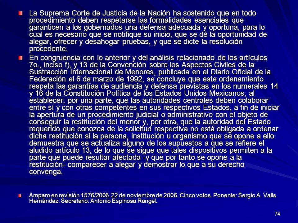 74 La Suprema Corte de Justicia de la Nación ha sostenido que en todo procedimiento deben respetarse las formalidades esenciales que garanticen a los