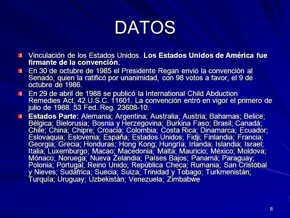 8 DATOS Vinculación de los Estados Unidos. Los Estados Unidos de América fue firmante de la convención. En 30 de octubre de 1985 el Presidente Regan e