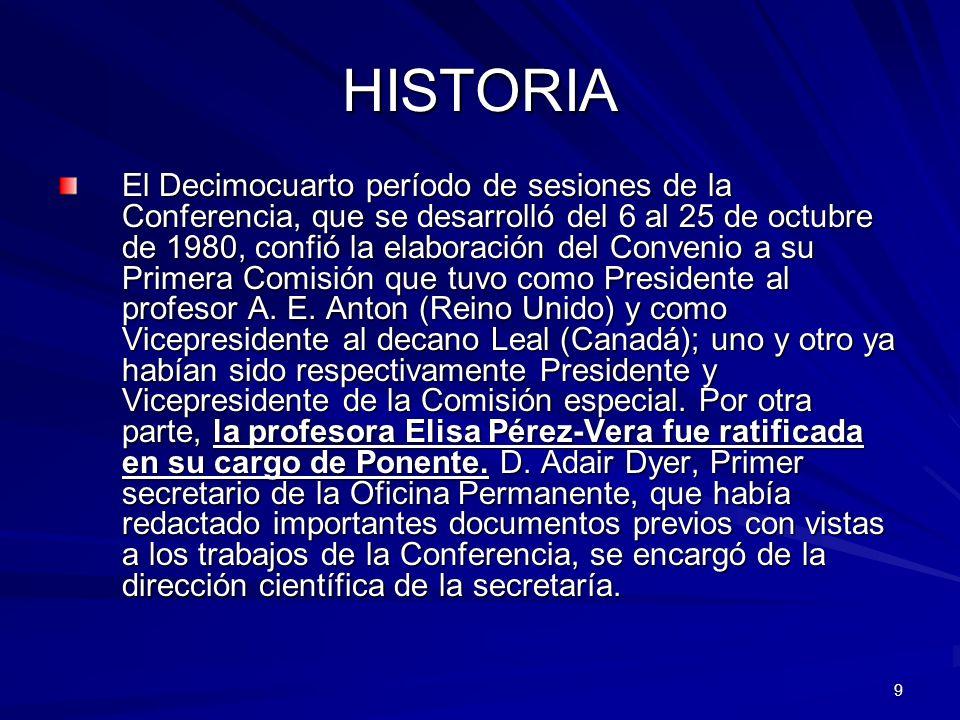 9 HISTORIA El Decimocuarto período de sesiones de la Conferencia, que se desarrolló del 6 al 25 de octubre de 1980, confió la elaboración del Conveni