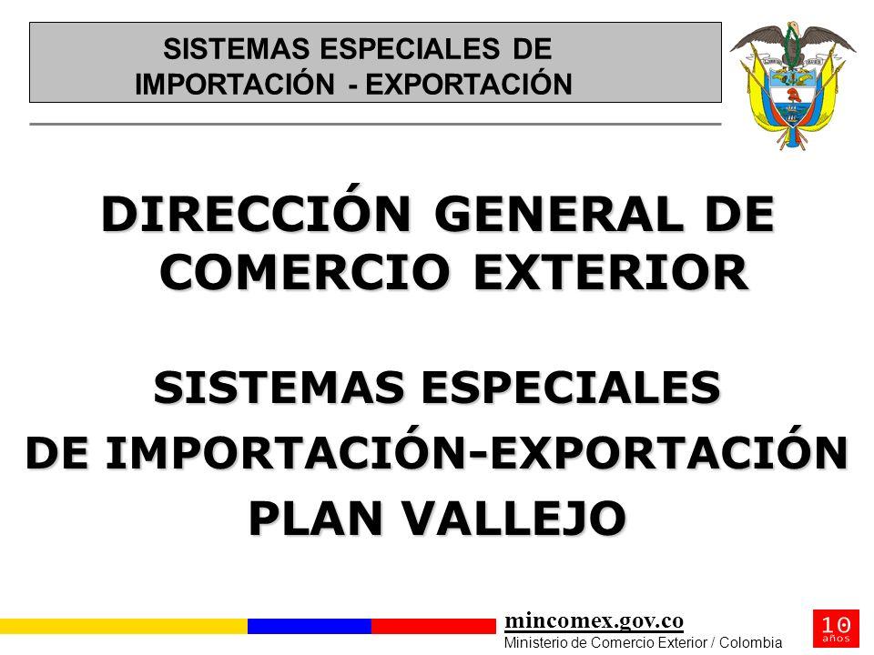 mincomex.gov.co Ministerio de Comercio Exterior / Colombia DIRECCIÓN GENERAL DE COMERCIO EXTERIOR SISTEMAS ESPECIALES DE IMPORTACIÓN-EXPORTACIÓN PLAN