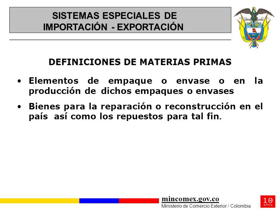 mincomex.gov.co Ministerio de Comercio Exterior / Colombia DEFINICIONES DE MATERIAS PRIMAS Elementos de empaque o envase o en la producción de dichos