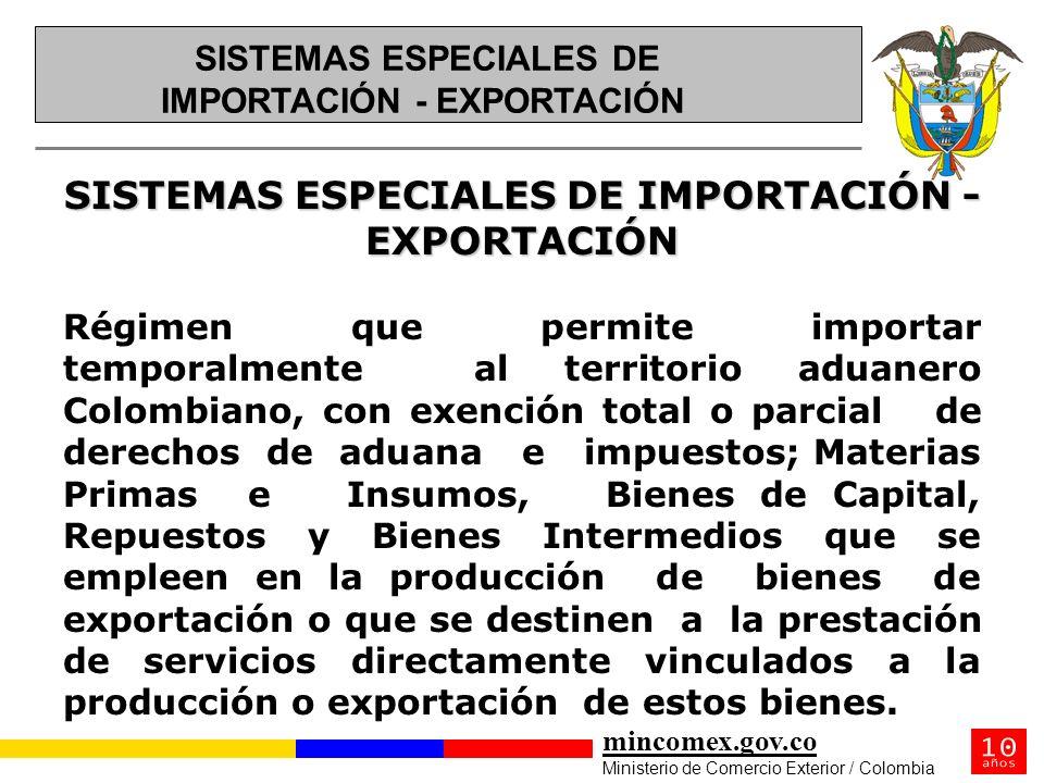 mincomex.gov.co Ministerio de Comercio Exterior / Colombia SISTEMAS ESPECIALES DE IMPORTACIÓN - EXPORTACIÓN Régimen que permite importar temporalmente