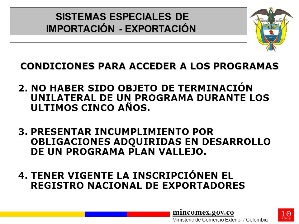 mincomex.gov.co Ministerio de Comercio Exterior / Colombia CONDICIONES PARA ACCEDER A LOS PROGRAMAS 2. NO HABER SIDO OBJETO DE TERMINACIÓN UNILATERAL