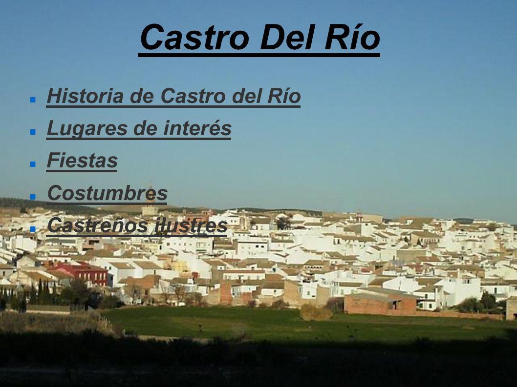 Historia de Castro del Río Lugares de interés Fiestas Costumbres Castreños ilustres