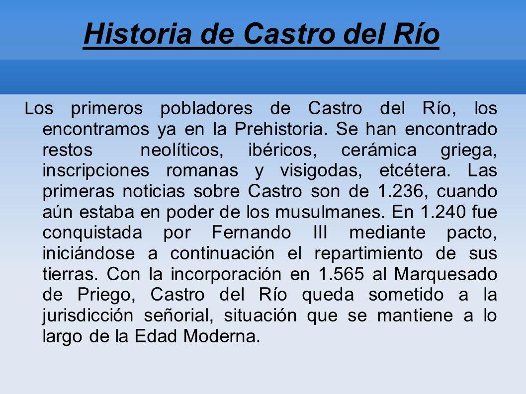Historia de Castro del Río L os primeros pobladores de Castro del Río, los encontramos ya en la Prehistoria.