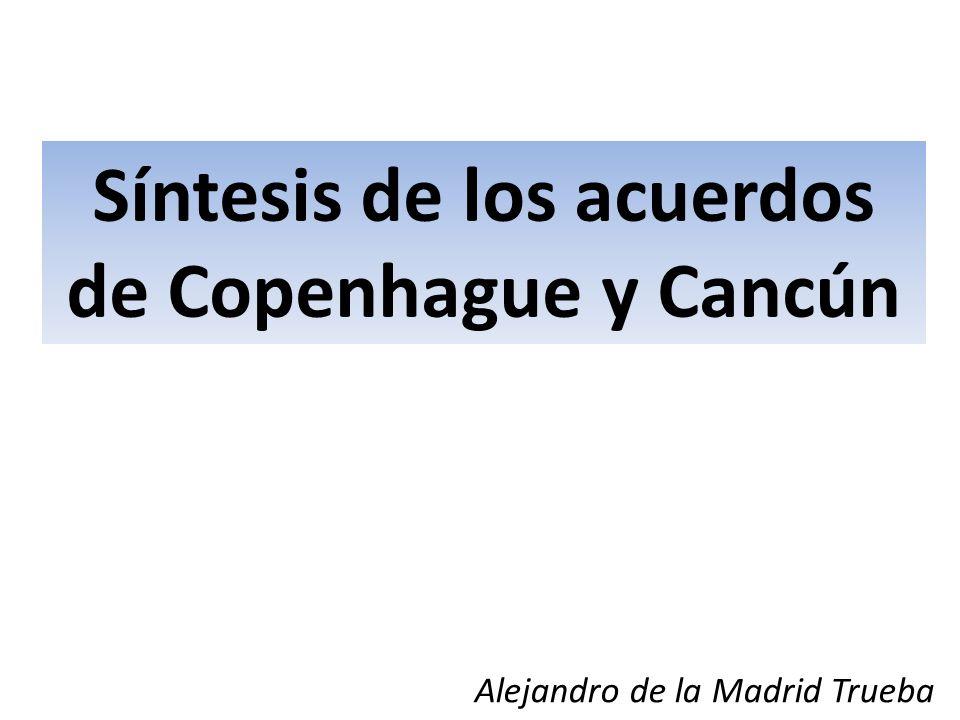 Síntesis de los acuerdos de Copenhague y Cancún Alejandro de la Madrid Trueba cerrar sesión