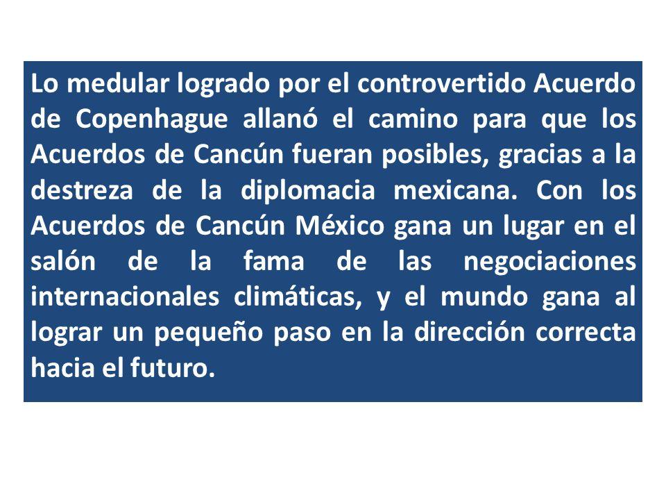 Lo medular logrado por el controvertido Acuerdo de Copenhague allanó el camino para que los Acuerdos de Cancún fueran posibles, gracias a la destreza de la diplomacia mexicana.