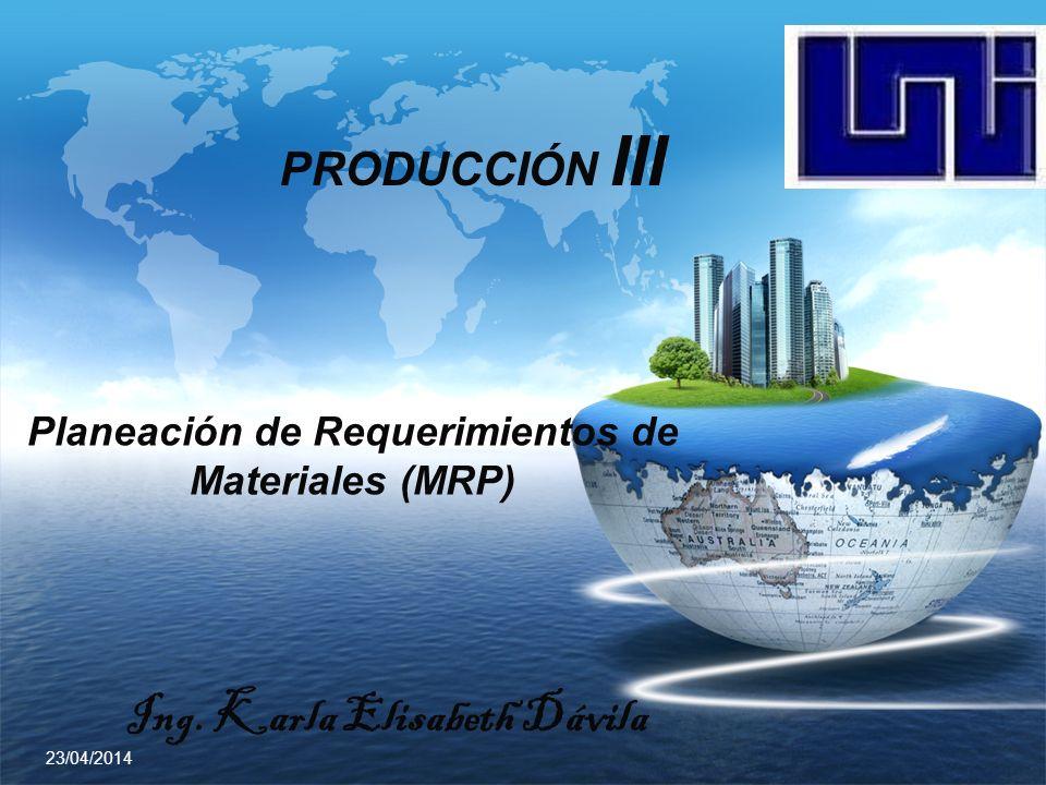 LOGO Ing. Karla Elisabeth Dávila PRODUCCIÓN III Planeación de Requerimientos de Materiales (MRP) 23/04/2014