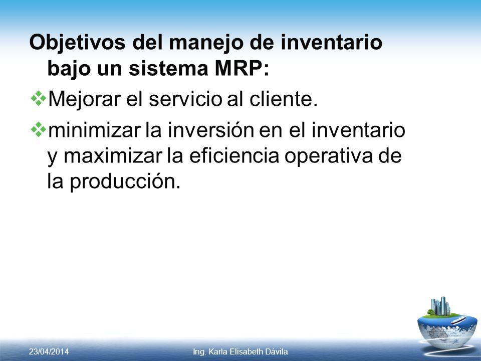 Objetivos del manejo de inventario bajo un sistema MRP: Mejorar el servicio al cliente. minimizar la inversión en el inventario y maximizar la eficien