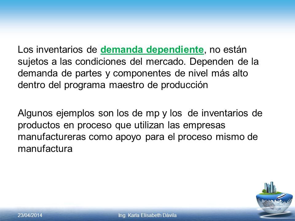 Los inventarios de demanda dependiente, no están sujetos a las condiciones del mercado. Dependen de la demanda de partes y componentes de nivel más al
