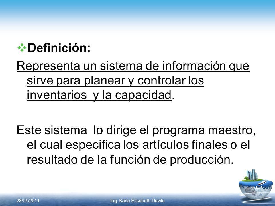 Definición: Representa un sistema de información que sirve para planear y controlar los inventarios y la capacidad. Este sistema lo dirige el programa