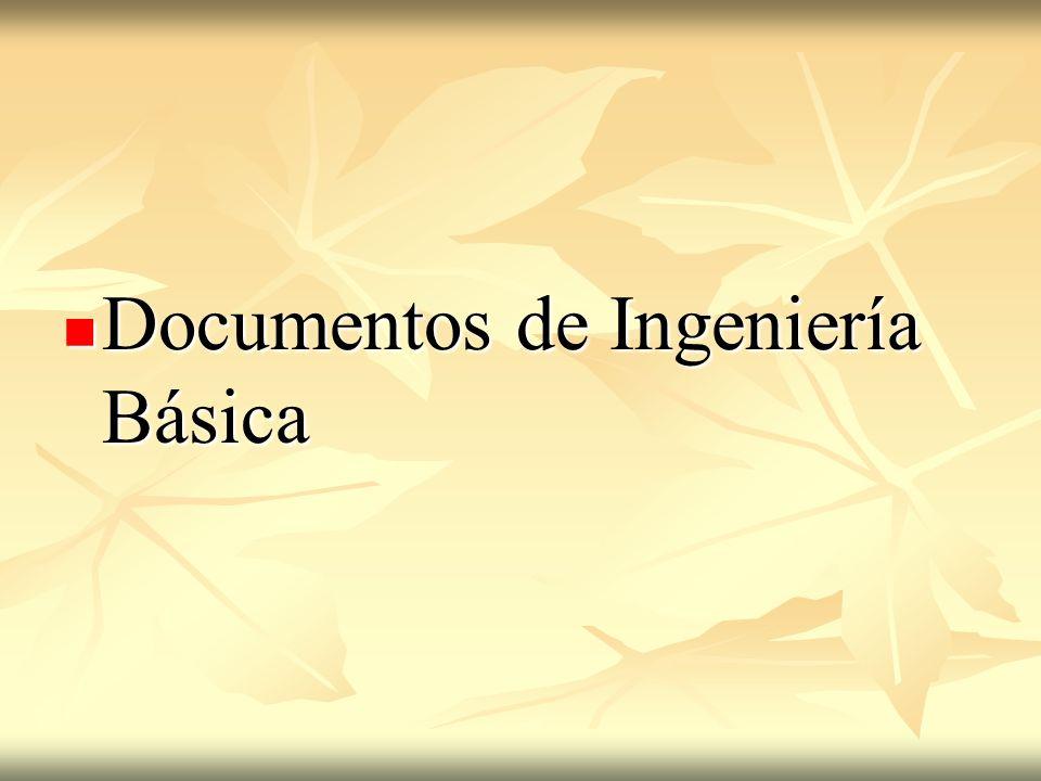 Documentos de la Ingeniería Básica Bases de diseño Es el documento que fija el alcance y las particularidades del proyecto.