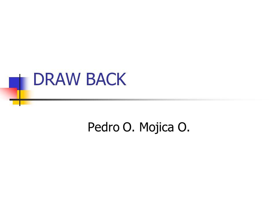 DRAW BACK Pedro O. Mojica O.