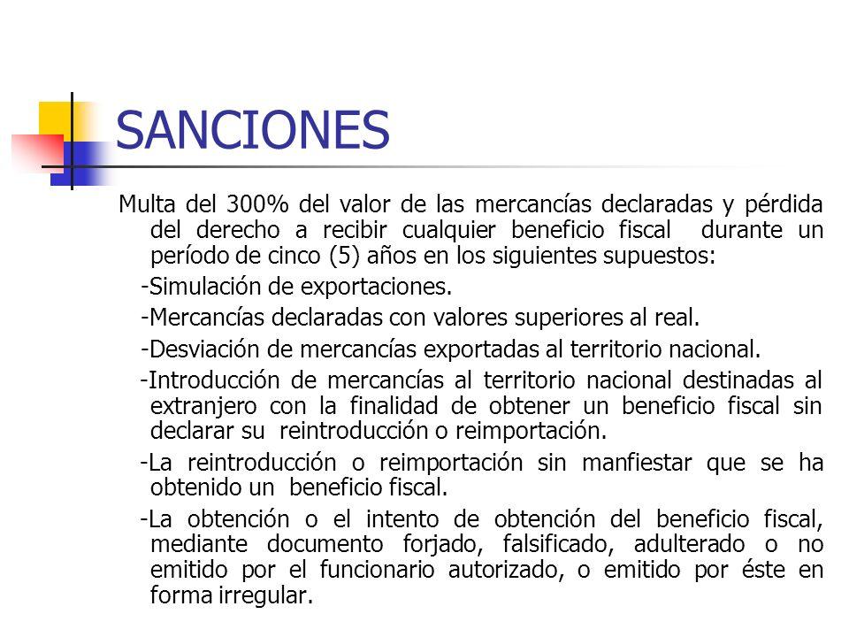 SANCIONES Multa del 300% del valor de las mercancías declaradas y pérdida del derecho a recibir cualquier beneficio fiscal durante un período de cinco (5) años en los siguientes supuestos: -Simulación de exportaciones.