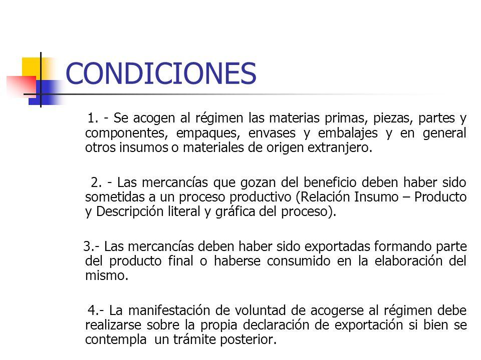 CONDICIONES 1. - Se acogen al régimen las materias primas, piezas, partes y componentes, empaques, envases y embalajes y en general otros insumos o ma
