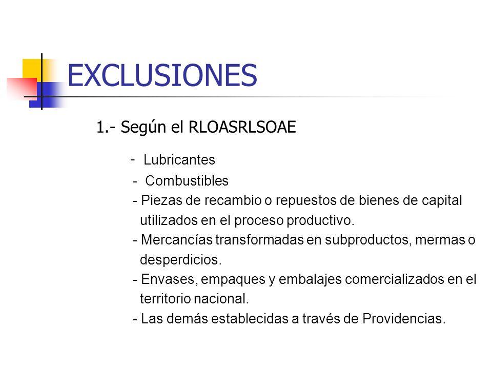 EXCLUSIONES 1.- Según el RLOASRLSOAE - Lubricantes - Combustibles - Piezas de recambio o repuestos de bienes de capital utilizados en el proceso productivo.