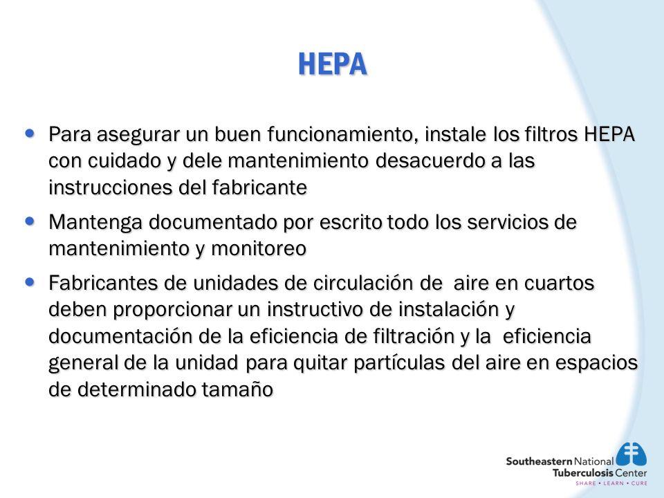 Mantenimiento de los filtros HEPA Se debe instalar en el filtro un manómetro o otro aparato sensible a la presión que proporcione un manera objetiva y acertada de determinar cuando debe remplazarse un filtro Se debe instalar en el filtro un manómetro o otro aparato sensible a la presión que proporcione un manera objetiva y acertada de determinar cuando debe remplazarse un filtro Características de baja de presión (Pressure-drop) de los filtros deben ser proporcionadas por el fabricante Características de baja de presión (Pressure-drop) de los filtros deben ser proporcionadas por el fabricante La instalación de los filtros debe permitir que se pueda dar mantenimiento sin contaminar el sistema del área a que sirve La instalación de los filtros debe permitir que se pueda dar mantenimiento sin contaminar el sistema del área a que sirve Para propósitos generales de IC, se debe tener una precaución especial para evitar tirar el filtro durante o después de quitarlo Para propósitos generales de IC, se debe tener una precaución especial para evitar tirar el filtro durante o después de quitarlo