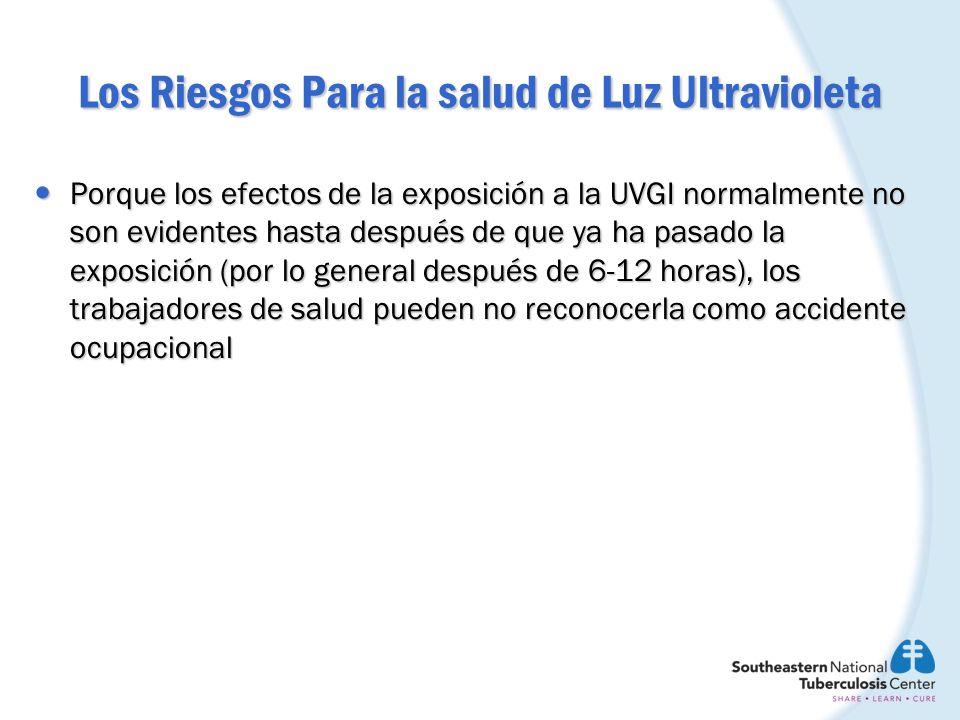 Los Riesgos Para la salud de Luz Ultravioleta Porque los efectos de la exposición a la UVGI normalmente no son evidentes hasta después de que ya ha pa