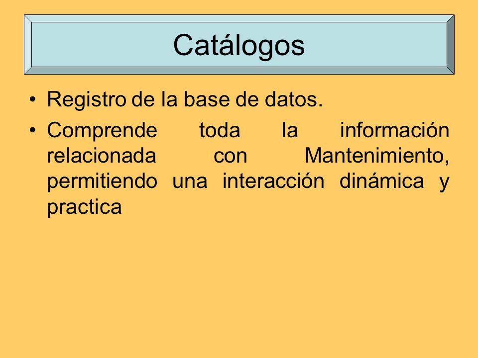 Registro de la base de datos. Comprende toda la información relacionada con Mantenimiento, permitiendo una interacción dinámica y practica Catálogos