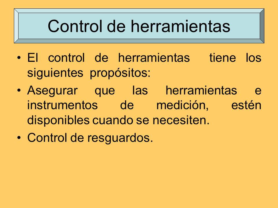 El control de herramientas tiene los siguientes propósitos: Asegurar que las herramientas e instrumentos de medición, estén disponibles cuando se nece