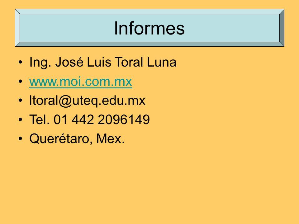 Informes Ing. José Luis Toral Luna www.moi.com.mx ltoral@uteq.edu.mx Tel. 01 442 2096149 Querétaro, Mex.