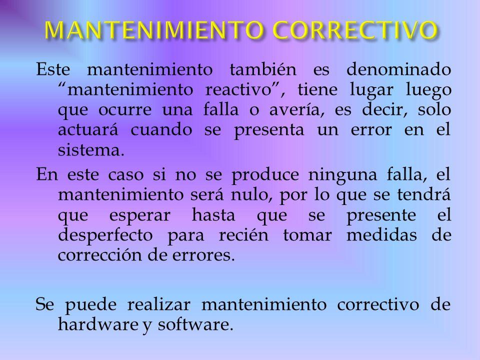 Este mantenimiento también es denominado mantenimiento reactivo, tiene lugar luego que ocurre una falla o avería, es decir, solo actuará cuando se pre