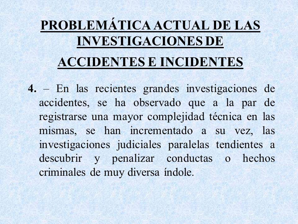 PROBLEMÁTICA ACTUAL DE LAS INVESTIGACIONES DE ACCIDENTES E INCIDENTES 4.